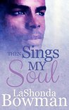 Then Sings My Soul by LaShonda Bowman