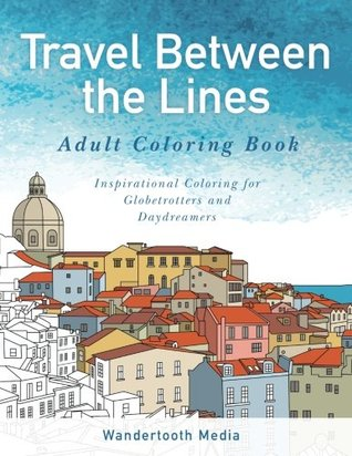 Travel Between The Lines Adult Coloring Book Inspirational