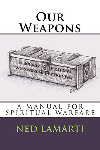 Our Weapons: A Manual For Spiritual Warfare