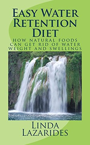 Easy Water Retention Diet: How natural foods can get rid of water weight and swellings