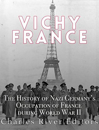 Vichy France: The History of Nazi Germany's Occupation of France during World War II