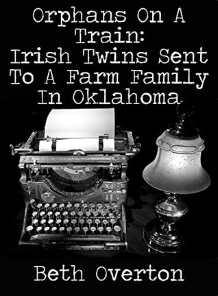 Orphans On A Train: Irish Twins Sent To A Farm Family In Oklahoma