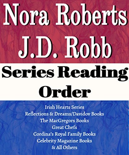 LIST SERIES: J.D. ROBB: SERIES READING ORDER: IN DEATH SERIES, IRISH HEARTS SERIES, THE GREAT CHEFS, THE MACGREGORS, CORDINA'S ROYAL FAMILY AND ALL OTHER SERIES & STANDALONE NOVELS BY J.D. ROBB