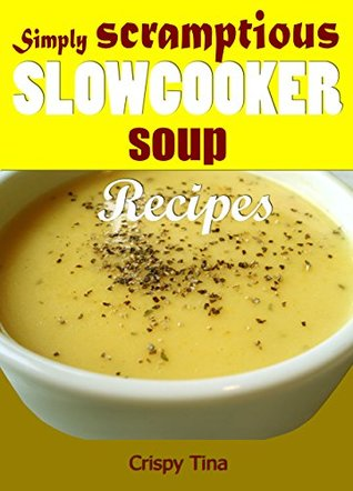 Simply scrumptious slow cooker soup recipes