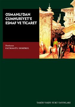 Osmanlı'dan Cumhuriyet'e Esnaf ve Ticaret