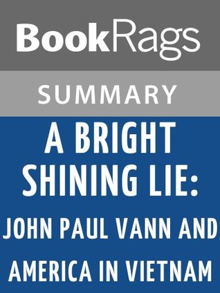 A Bright Shining Lie: John Paul Vann and America in Vietnam by Neil Sheehan l Summary & Study Guide