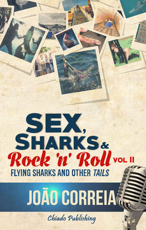 Sex, Sharks and Rock & Roll Vol. II - Flying Sharks And Other 'Tails' (Sex Sharks and Rock & Roll, #2)