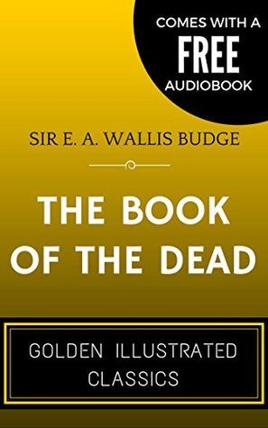 The Book Of The Dead: By E. A. Wallis Budge - Illustrated (Comes with a Free Audiobook)