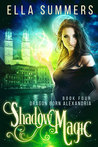 Shadow Magic (Dragon Born Alexandria, #4)