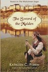 The Sword of the Maiden (The Watchmen Saga #2)