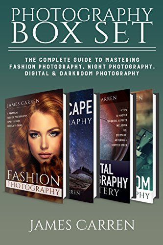 PHOTOGRAPHY: Digital Photography Box Set - The Complete Guide to Mastering The Art of Fashion Photography, Landscape Night Photography, Digital Photography, ... Photography Books, Photography Magazines)