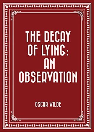 The Decay Of Lying: An Observation