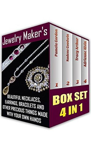 Jewelry Maker's Guide Book Collection Beautiful Necklaces, Earrings, Bracelets And Other Precious Things Made With Your Own Hands: (WITH PICTURES, Jewerly, ... (Jewerly Making Books - Handmade Jewelry 5)