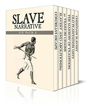 Slave Narrative Six Pack 5: Cordelia's Escape / Slavery and Abolitionism / 50 Years in Chains / The Marrow of Tradition / Old Plantation Days / Christian Slavery