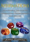 Affirmations: 500 Powerful and Positive Affirmations For Maximizing Your Success
