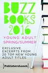 Buzz Books 2016: Young Adult Spring/Summer: Exclusive Excerpts from 20 Top New Titles