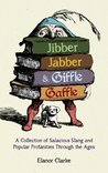 Jibber Jabber and Giffle Gaffle: A Collection of Salacious Slang and Popular Profanities Through the Ages