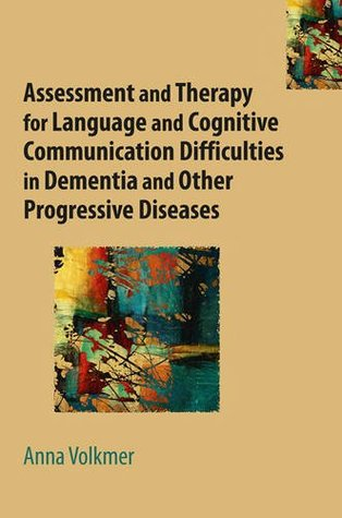 Assessment and Therapy for Language and Cognitive Communication Difficulties in Dementia and Other Progressive Diseases