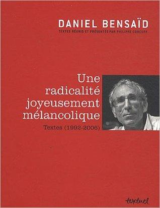 Une radicalité joyeusement mélancolique. Textes (1992-2006) par Daniel Bensaïd, Philippe Corcuff