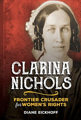 Clarina Nichols: Frontier Crusader for Womens Rights