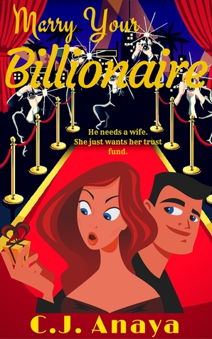 Marry Your Billionaire by C.J. Anaya thumbnail