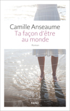 Ta façon d'être au monde by Camille Anseaume