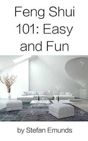 Feng Shui 101 Easy And Fun: The World of Feng Shui at your Finger Tips. How to Cultivate Positive Energies and Vibes at Home.