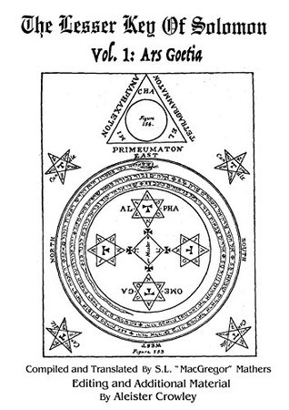 The Lesser Key Of Solomon: Lemegeton (1570): Vol.I: Ars Goetia