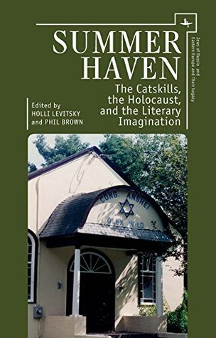Summer Haven: The Catskills, the Holocaust, and the Literary Imagination