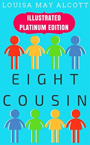 Eight Cousins: Illustrated Platinum Edition (Free Audiobook Included)