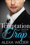 The Temptation Trap, Book 1 by Alexa Wilder