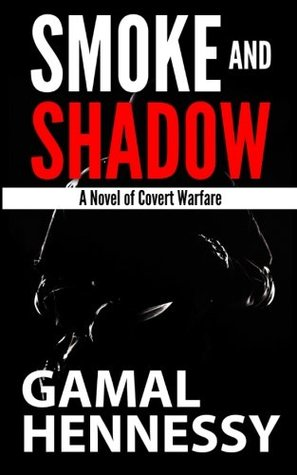 Smoke and Shadow: A Novel of Covert Warfare (Crime and Passion) (Volume 4)