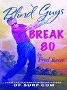 Blind Guys Break 80