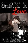 Graffiti in Love by G.G. Andrew
