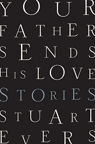 Ebook Your Father Sends His Love: Stories by Stuart Evers DOC!