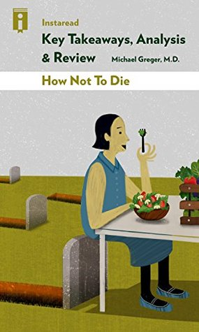 Key Takeaways, Analysis & Review | How Not To Die: by Michael Greger, M.D. with Gene Stone | Discover the Foods Scientifically Proven to Prevent and Reverse Disease