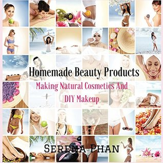 Homemade Beauty Products Making Natural Cosmetics And Diy Makeup By