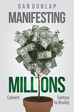 Manifesting Millions: Convert Fantasy to Reality