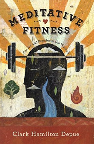 Meditative Fitness: The Art and Practice of the Workout