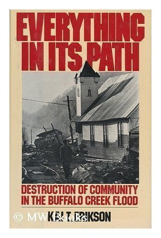 Everything in Its Path: Destruction of Community in the Buffalo Creek Flood