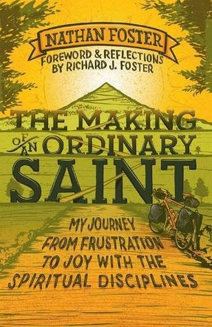 The Making of An Ordinary Saint: My Journey From Frustration To Joy With Spiritual Disciplines