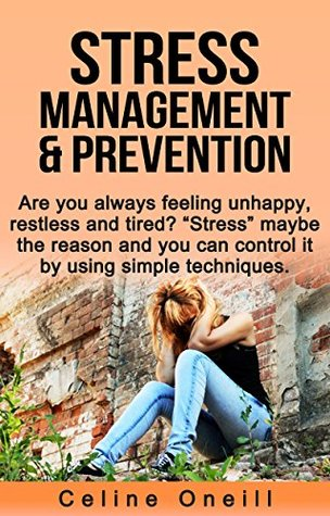 Stress Management and Prevention: What Causes Stress, Prevent Stress with Simple Techniques, You can be Happy at home and at work with constant peace. ... Happiness, Health, Techniques, Book 1)