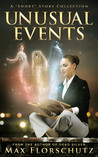 """Unusual Events: A """"Short"""" Story Collection"""