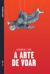A Arte de Voar by Antonio Altarriba