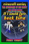 Minecraft Comics: If I Could Turn Back Time (The Adventures Of Big Buddy And Little Buddy Book 2)