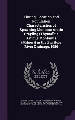 Timing, Location and Population Characteristics of Spawning Montana Arctic Grayling (Thymallus Articus Montanus (Milner)) in the Big Hole River Drainage, 1989
