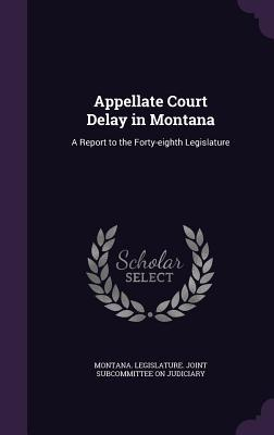 Appellate Court Delay in Montana: A Report to the Forty-Eighth Legislature