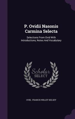 P. Ovidii Nasonis Carmina Selecta: Selections from Ovid with Introductions, Notes and Vocabulary
