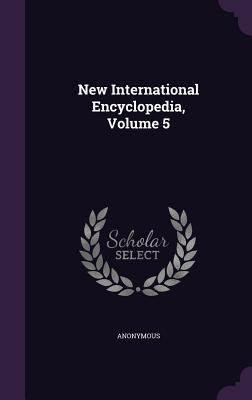New International Encyclopedia, Volume 5