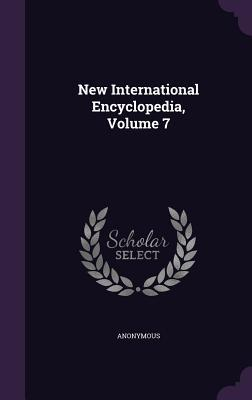 New International Encyclopedia, Volume 7